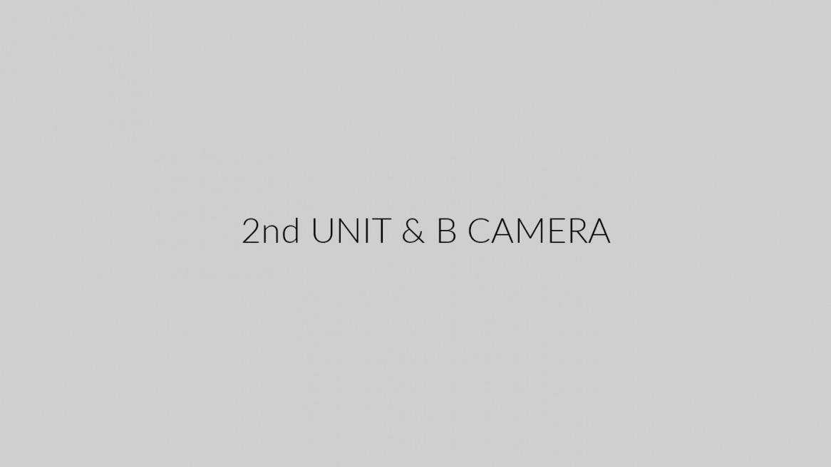 2nd Unit & B Camera